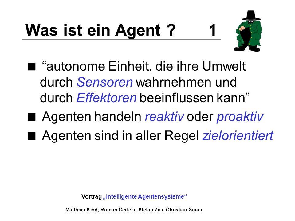 Was ist ein Agent 1 autonome Einheit, die ihre Umwelt durch Sensoren wahrnehmen und durch Effektoren beeinflussen kann