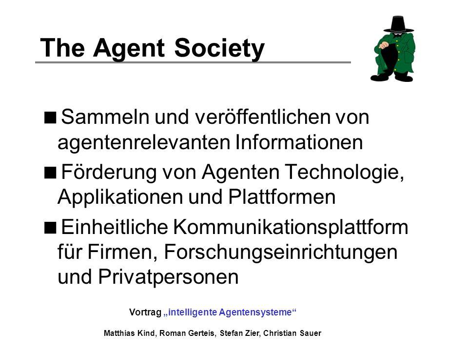 The Agent Society Sammeln und veröffentlichen von agentenrelevanten Informationen. Förderung von Agenten Technologie, Applikationen und Plattformen.