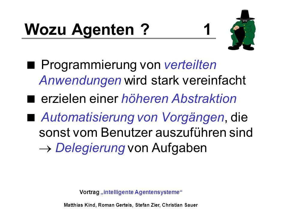Wozu Agenten 1 Programmierung von verteilten Anwendungen wird stark vereinfacht. erzielen einer höheren Abstraktion.