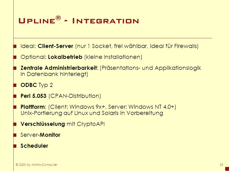 Upline® - Integration Ideal: Client-Server (nur 1 Socket, frei wählbar, ideal für Firewalls) Optional: Lokalbetrieb (kleine Installationen)