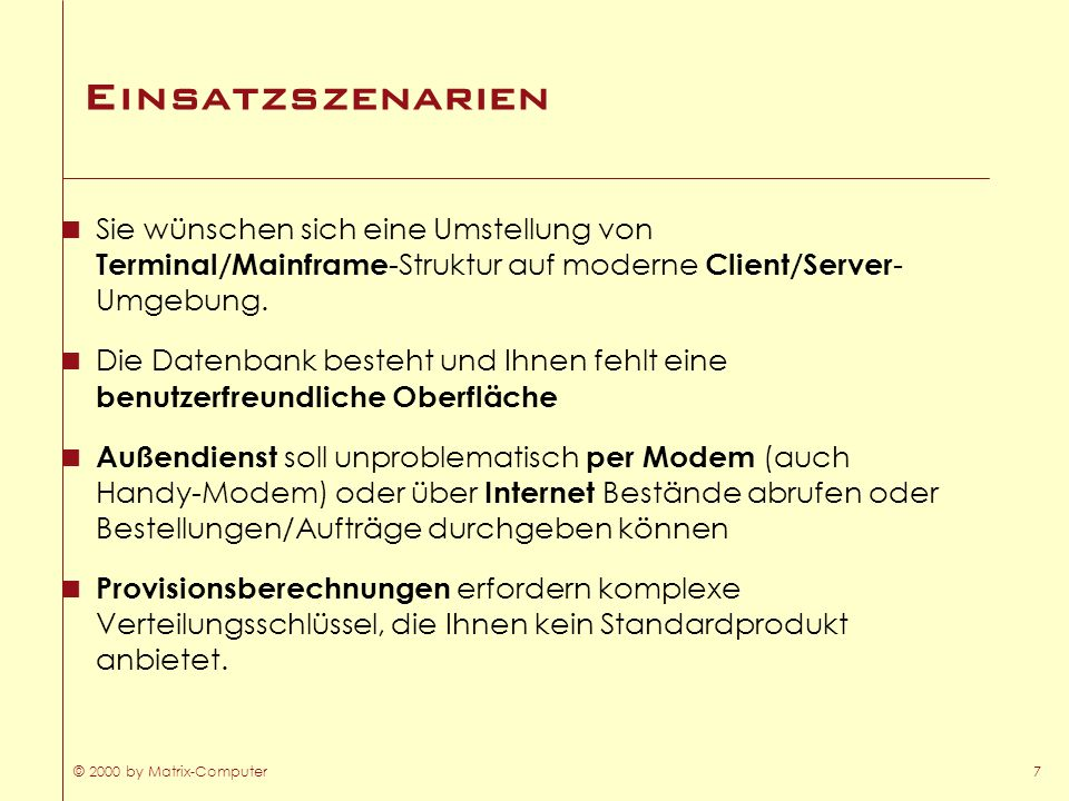 EinsatzszenarienSie wünschen sich eine Umstellung von Terminal/Mainframe-Struktur auf moderne Client/Server-Umgebung.