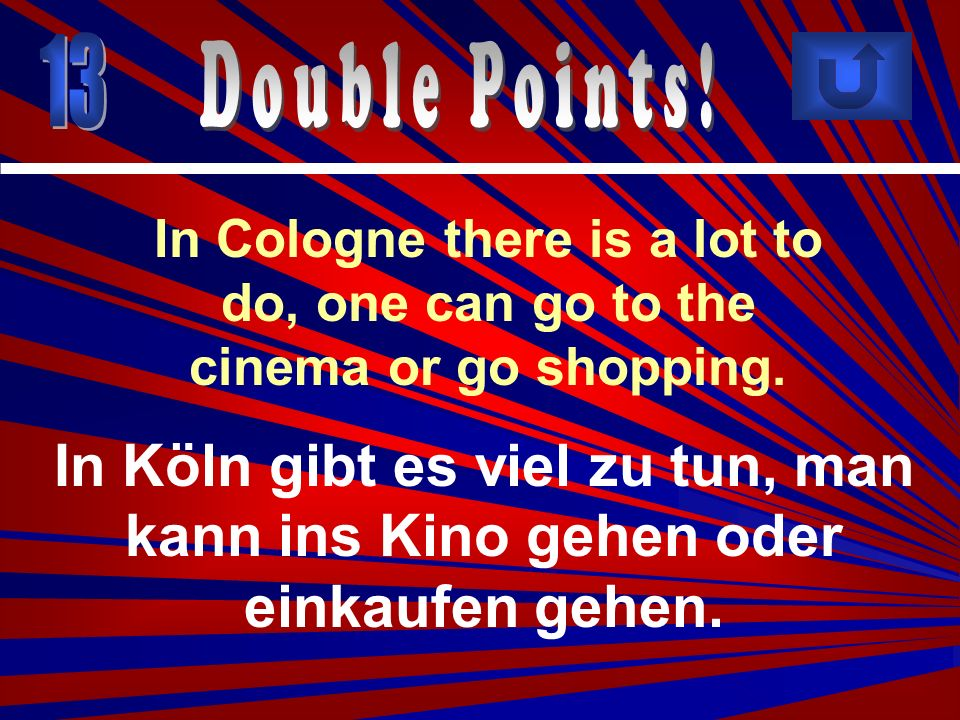 13 Double Points! In Cologne there is a lot to do, one can go to the cinema or go shopping.