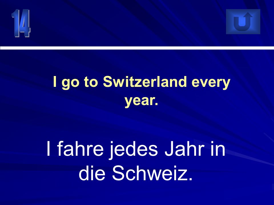 I go to Switzerland every year.