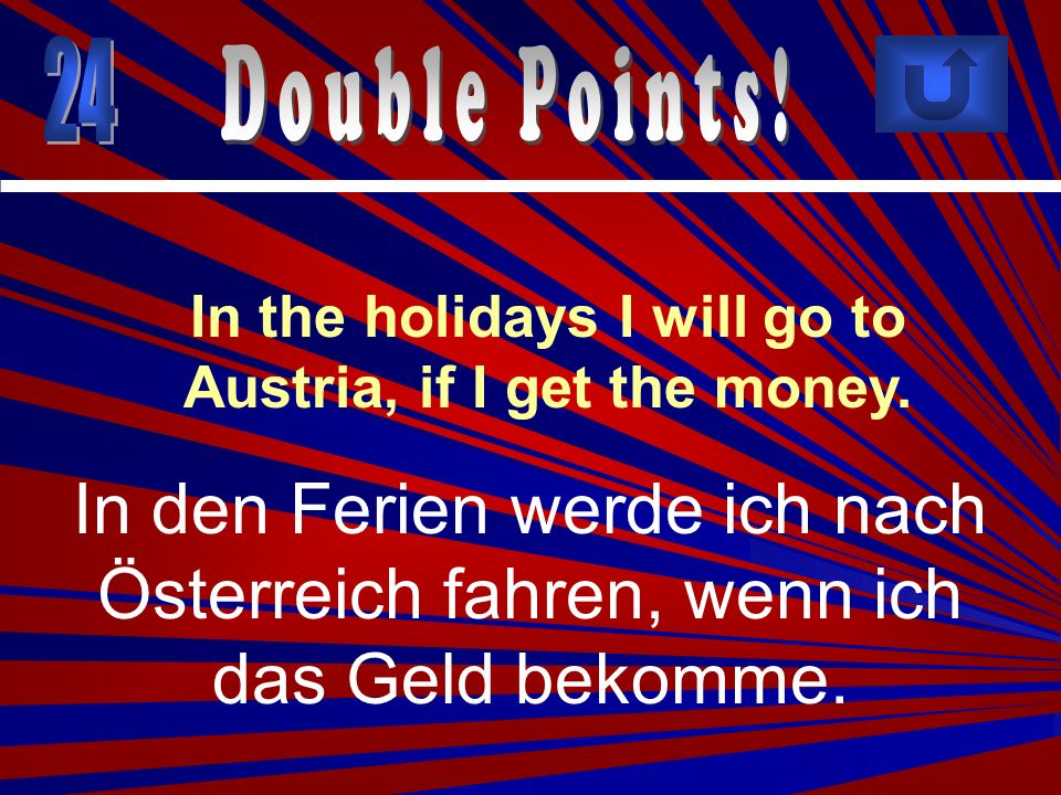 In the holidays I will go to Austria, if I get the money.