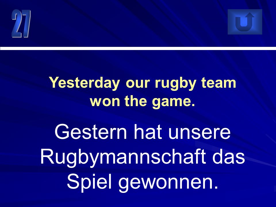 Yesterday our rugby team won the game.