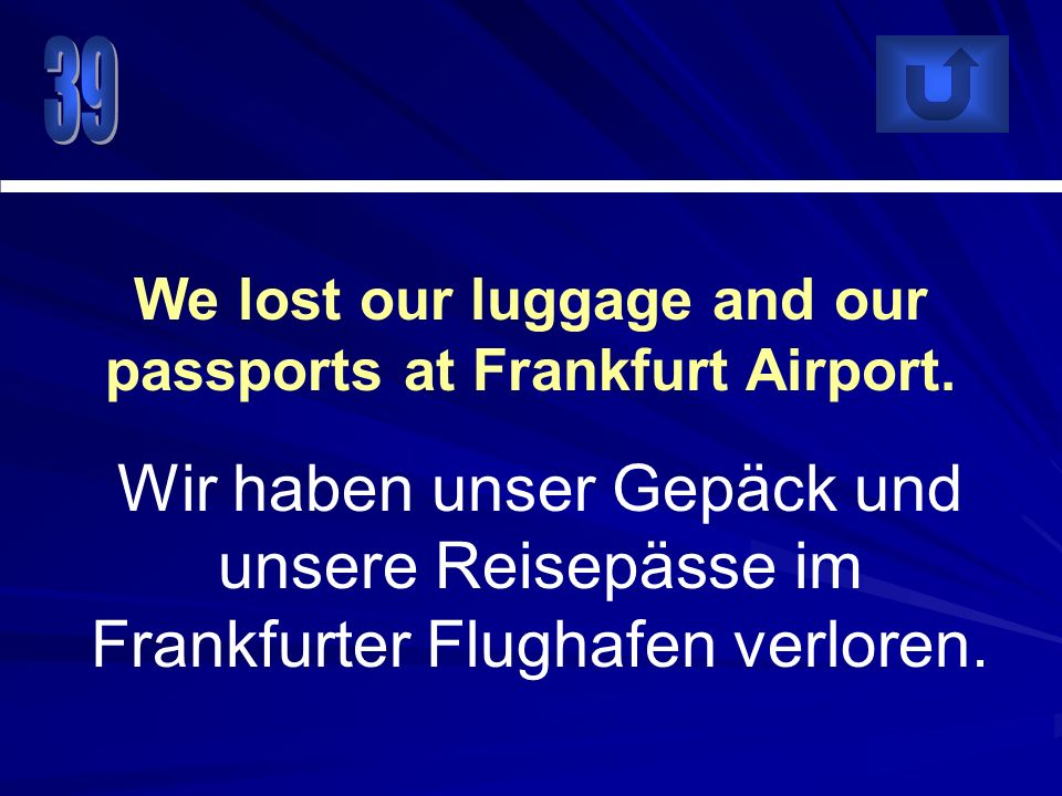 We lost our luggage and our passports at Frankfurt Airport.