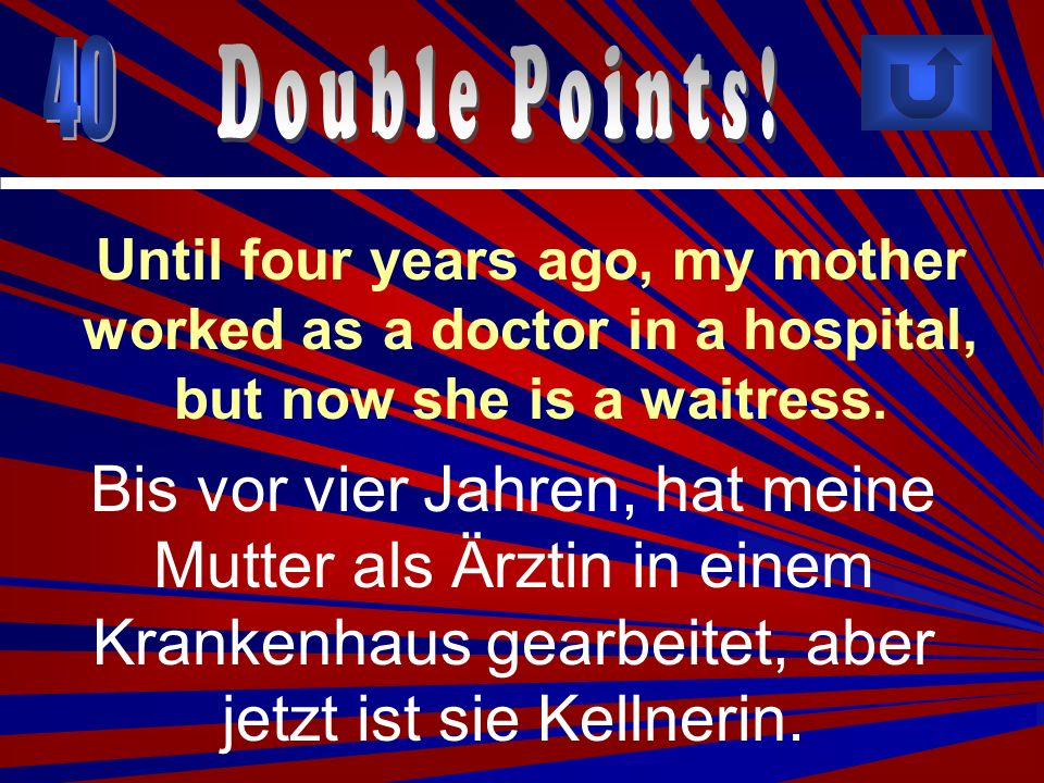 40 Double Points! Until four years ago, my mother worked as a doctor in a hospital, but now she is a waitress.