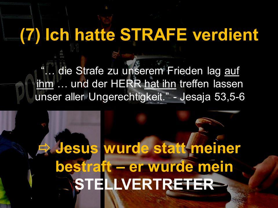 (7) Ich hatte STRAFE verdient