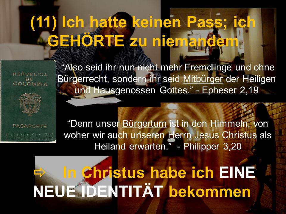 (11) Ich hatte keinen Pass; ich GEHÖRTE zu niemandem