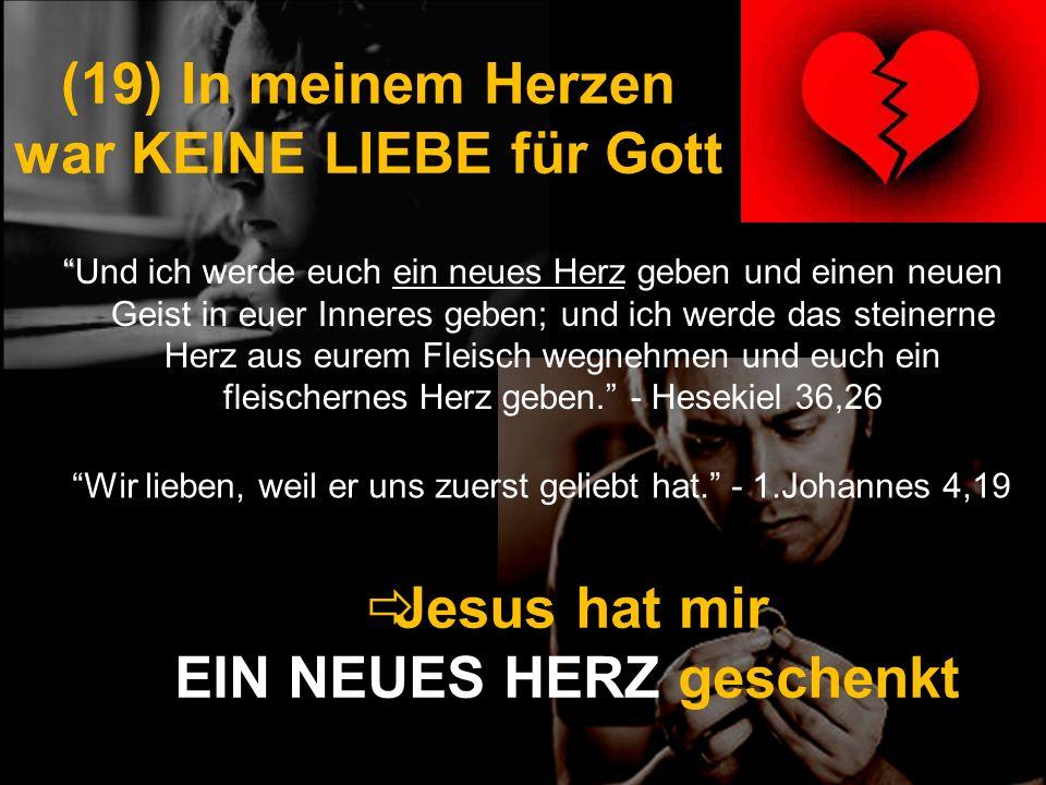 (19) In meinem Herzen war KEINE LIEBE für Gott