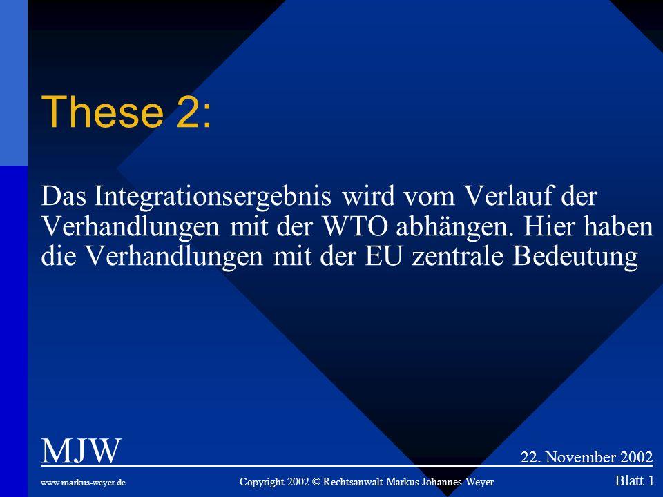 These 2: Das Integrationsergebnis wird vom Verlauf der Verhandlungen mit der WTO abhängen. Hier haben die Verhandlungen mit der EU zentrale Bedeutung