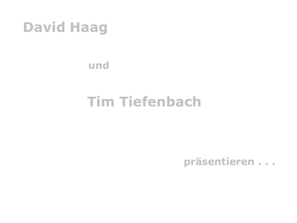 David Haag Tim Tiefenbach und präsentieren . . .
