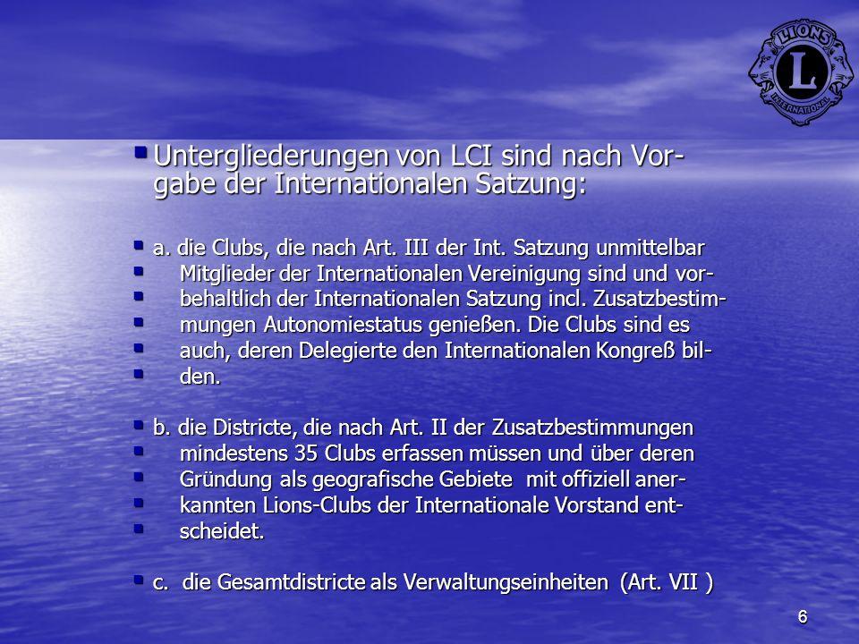 Untergliederungen von LCI sind nach Vor-gabe der Internationalen Satzung: