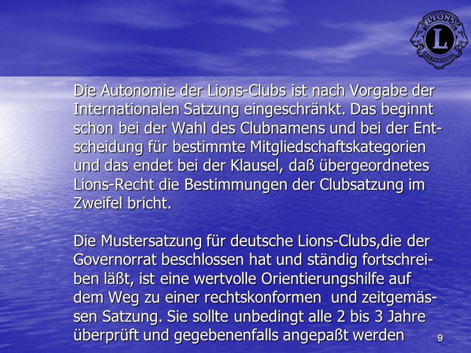 Die Autonomie der Lions-Clubs ist nach Vorgabe der Internationalen Satzung eingeschränkt.
