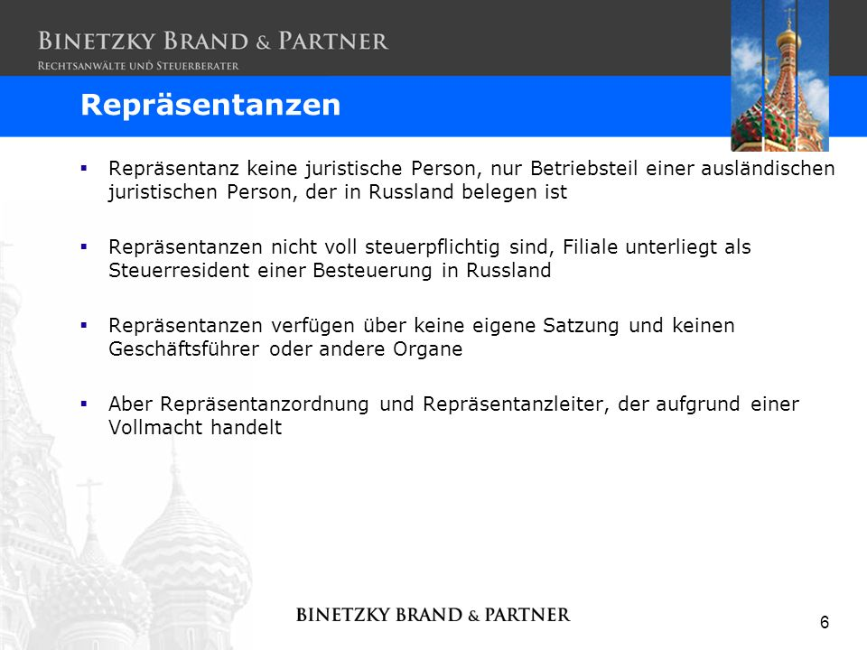 RepräsentanzenRepräsentanz keine juristische Person, nur Betriebsteil einer ausländischen juristischen Person, der in Russland belegen ist.