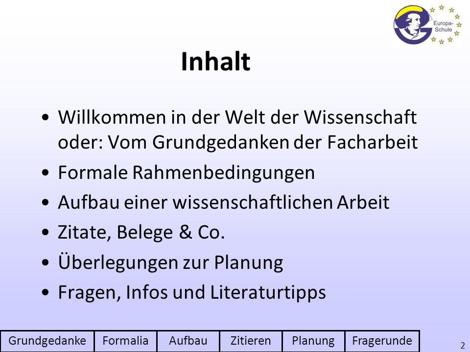 Inhalt Willkommen in der Welt der Wissenschaft oder: Vom Grundgedanken der Facharbeit. Formale Rahmenbedingungen.
