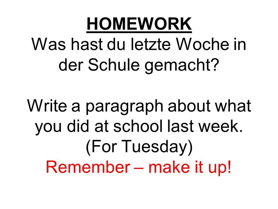 HOMEWORK Was hast du letzte Woche in der Schule gemacht