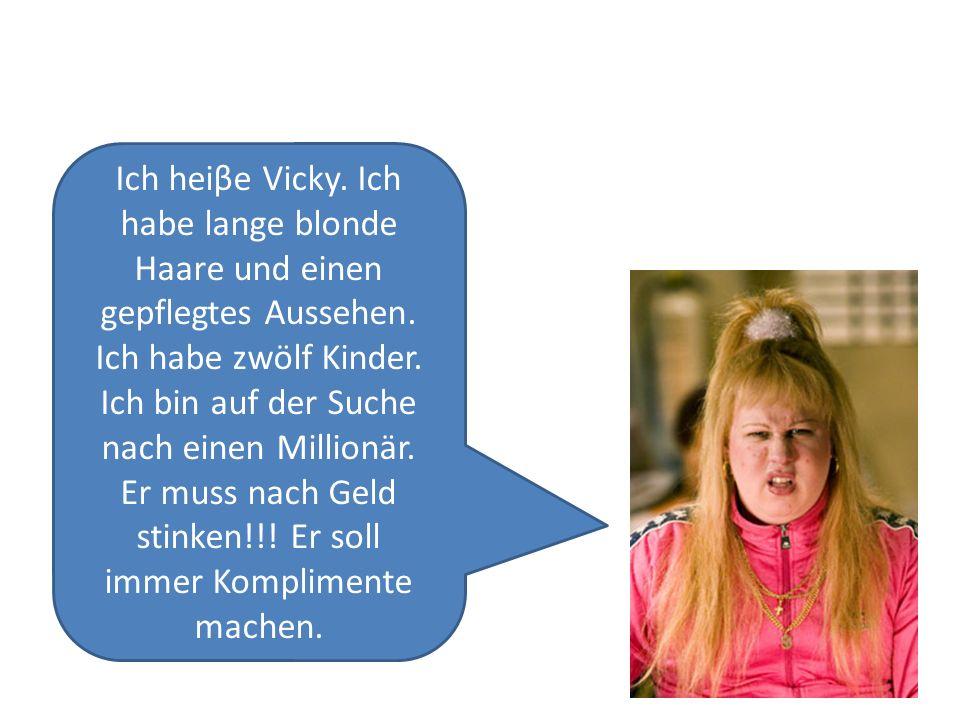 Ich heiβe Vicky. Ich habe lange blonde Haare und einen gepflegtes Aussehen.