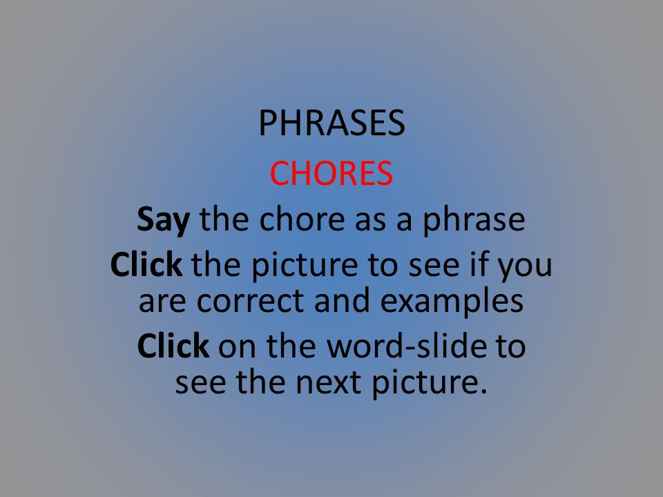 PHRASES CHORES Say the chore as a phrase