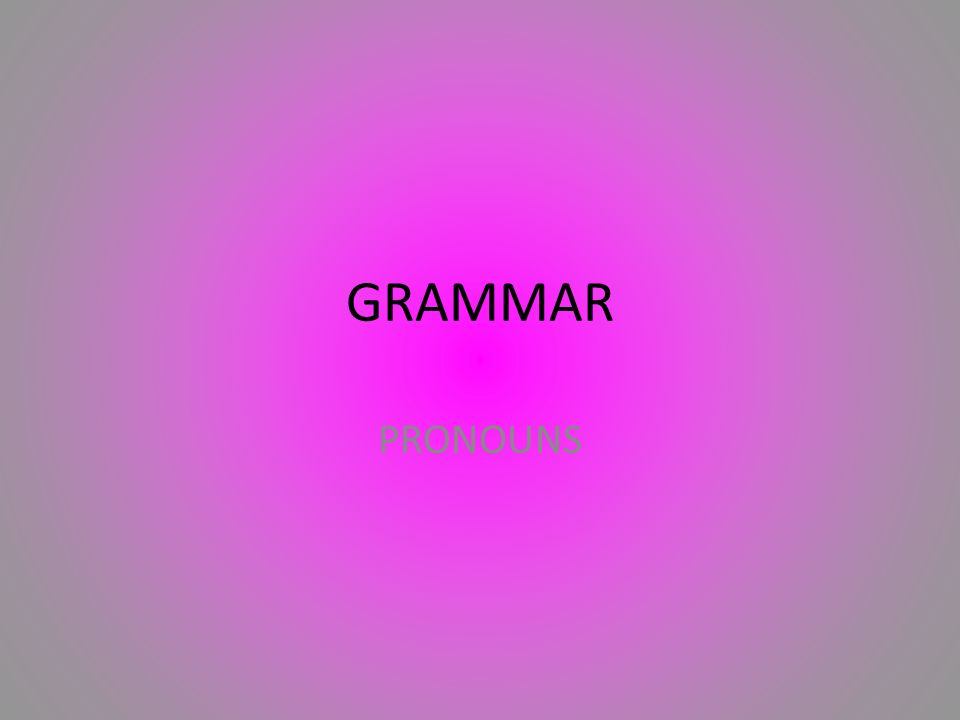 GRAMMAR PRONOUNS