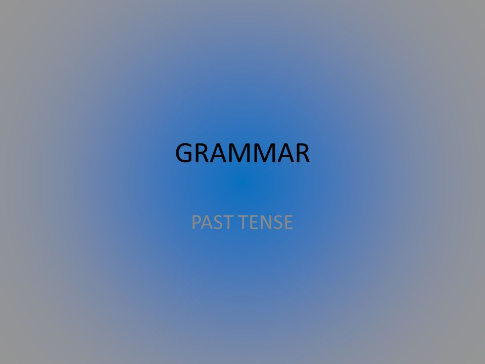 GRAMMAR PAST TENSE