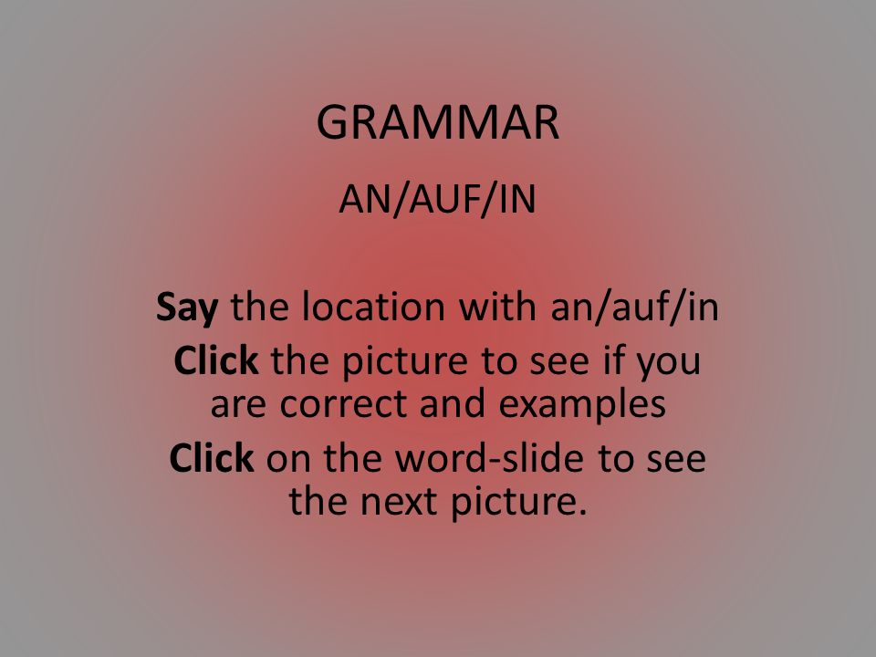 GRAMMAR AN/AUF/IN Say the location with an/auf/in