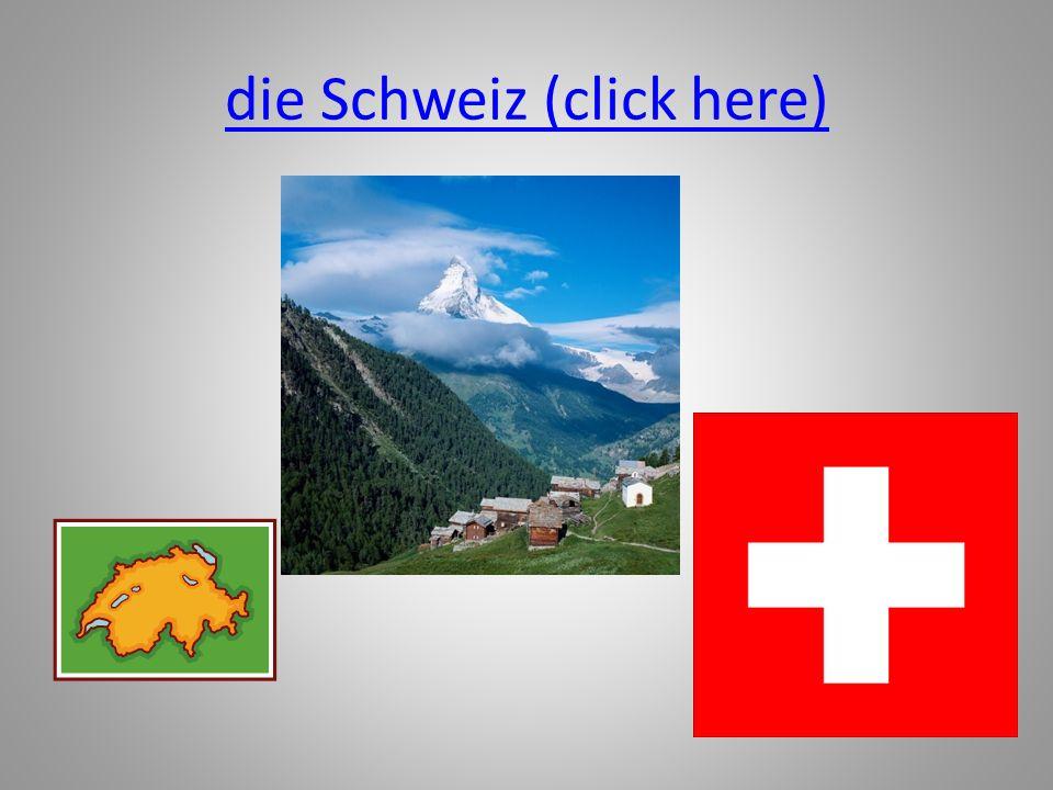 die Schweiz (click here)