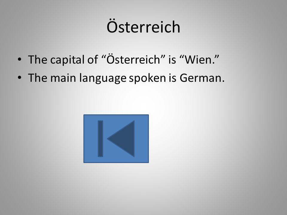 Österreich The capital of Österreich is Wien.