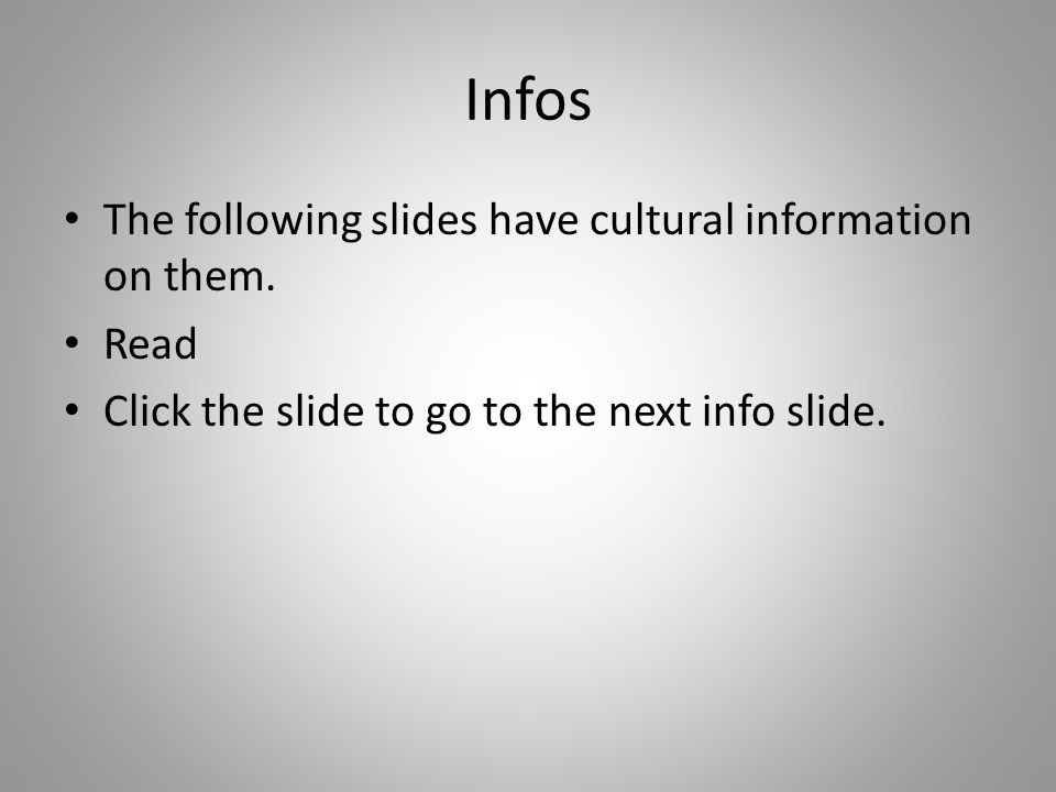 Infos The following slides have cultural information on them. Read