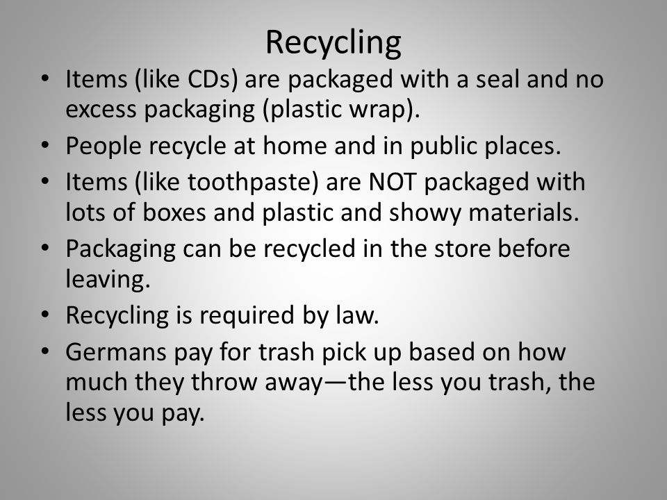 Recycling Items (like CDs) are packaged with a seal and no excess packaging (plastic wrap). People recycle at home and in public places.