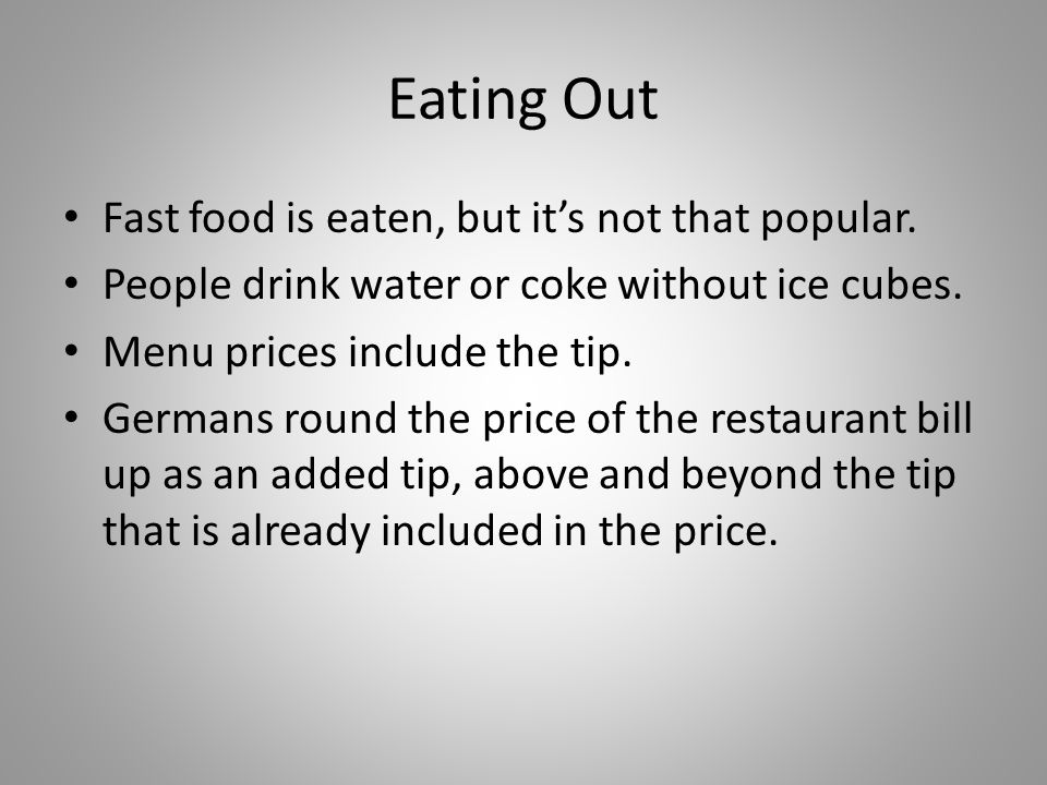Eating Out Fast food is eaten, but it's not that popular.
