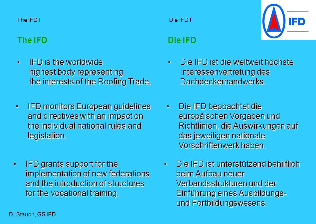 The IFD I Die IFD IDie IFD. The IFD. IFD is the worldwide highest body representing the interests of the Roofing Trade.