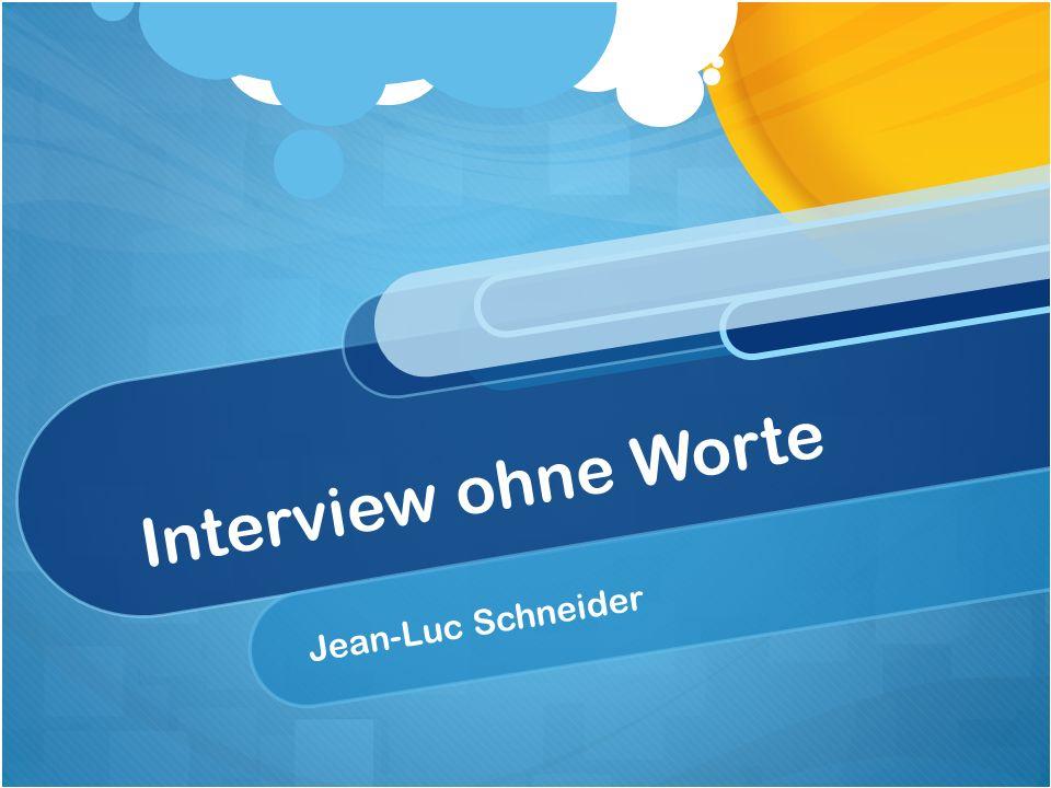 Interview ohne Worte Jean-Luc Schneider