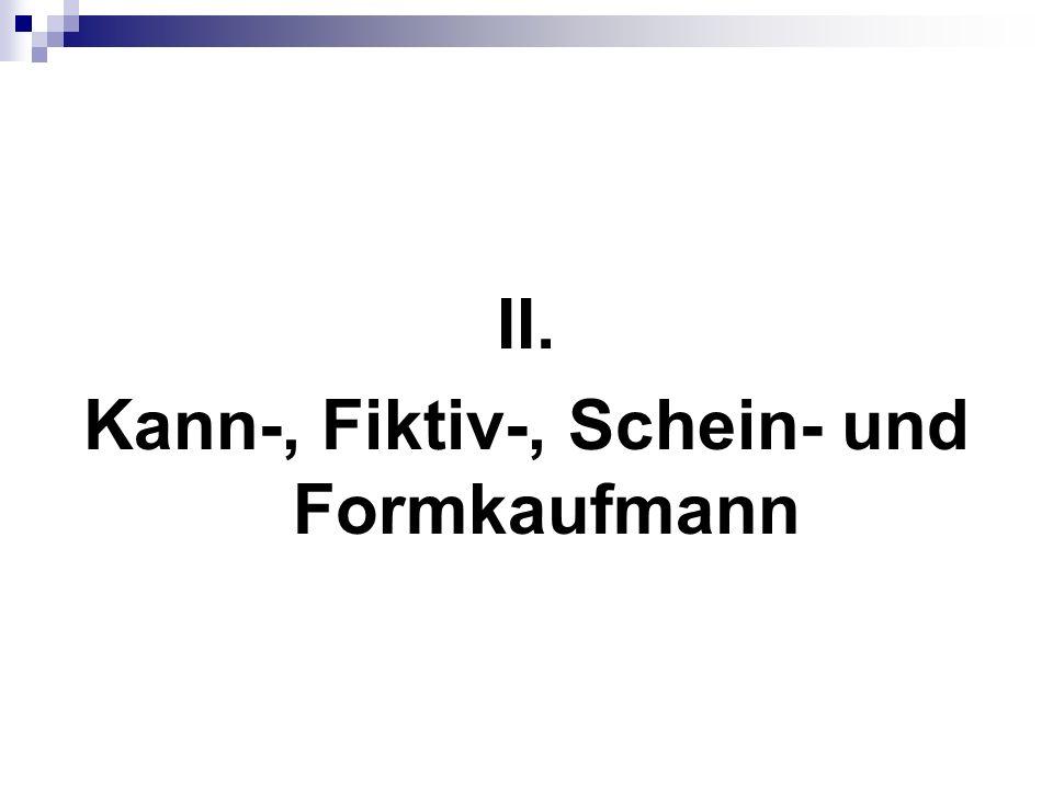 Kann-, Fiktiv-, Schein- und Formkaufmann