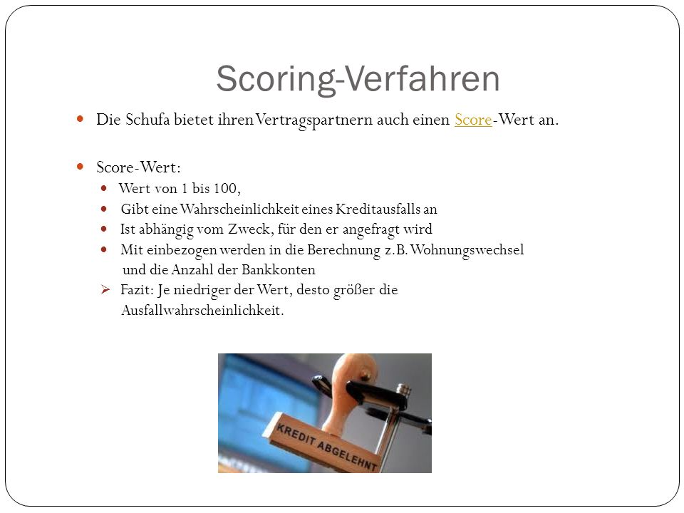 Scoring-VerfahrenDie Schufa bietet ihren Vertragspartnern auch einen Score-Wert an. Score-Wert: Wert von 1 bis 100,