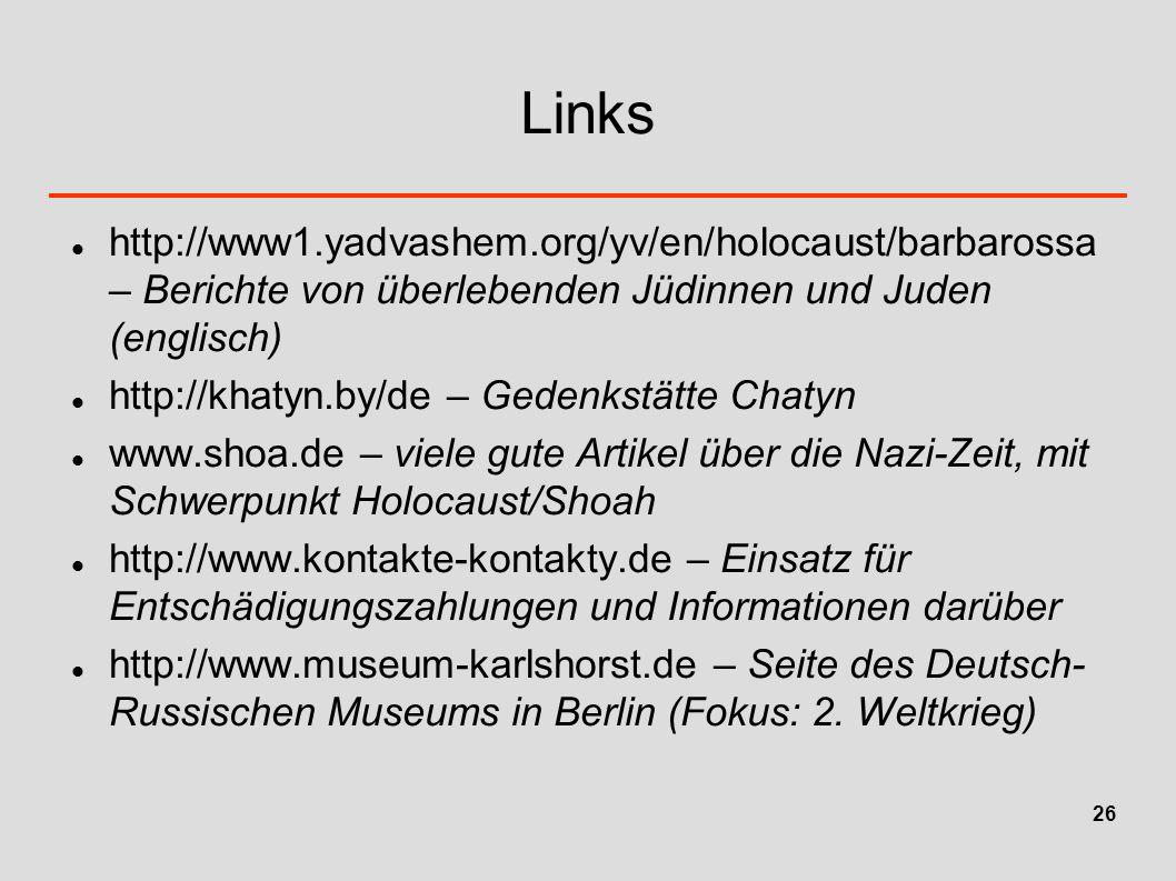 Links http://www1.yadvashem.org/yv/en/holocaust/barbarossa – Berichte von überlebenden Jüdinnen und Juden (englisch)