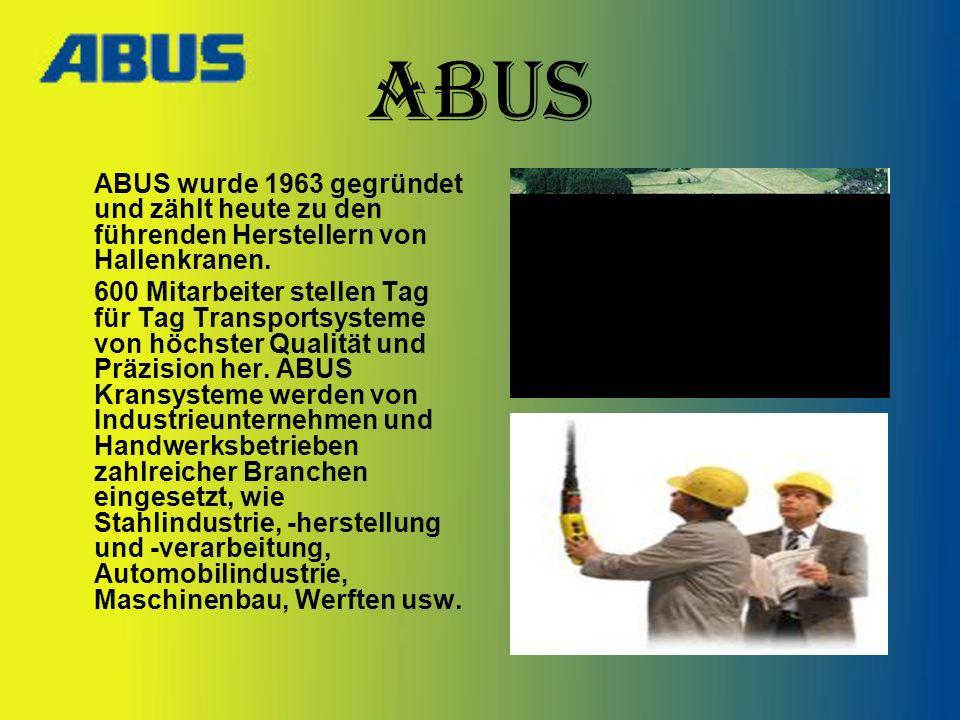 ABUS ABUS wurde 1963 gegründet und zählt heute zu den führenden Herstellern von Hallenkranen.