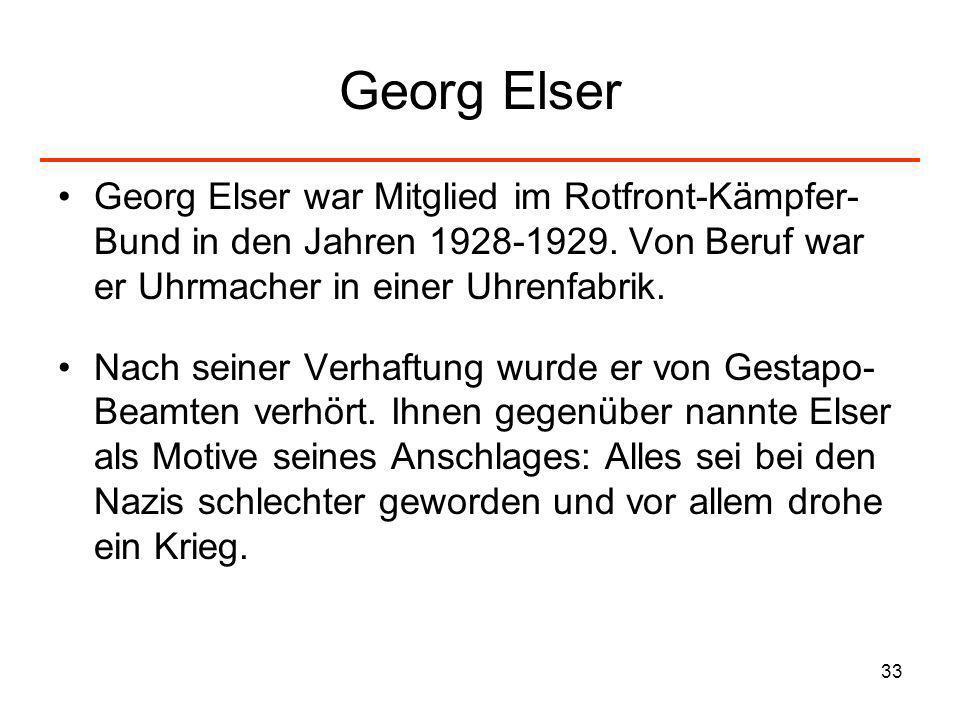 Georg Elser Georg Elser war Mitglied im Rotfront-Kämpfer-Bund in den Jahren 1928-1929. Von Beruf war er Uhrmacher in einer Uhrenfabrik.