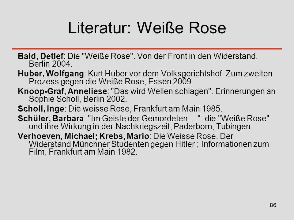 Literatur: Weiße Rose Bald, Detlef: Die Weiße Rose . Von der Front in den Widerstand, Berlin 2004.