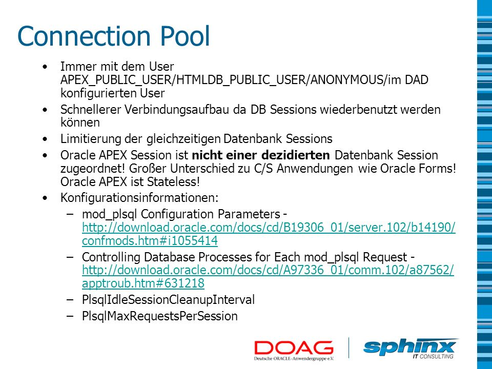 Connection Pool Immer mit dem User APEX_PUBLIC_USER/HTMLDB_PUBLIC_USER/ANONYMOUS/im DAD konfigurierten User.