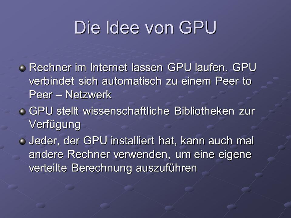 Die Idee von GPU Rechner im Internet lassen GPU laufen. GPU verbindet sich automatisch zu einem Peer to Peer – Netzwerk.