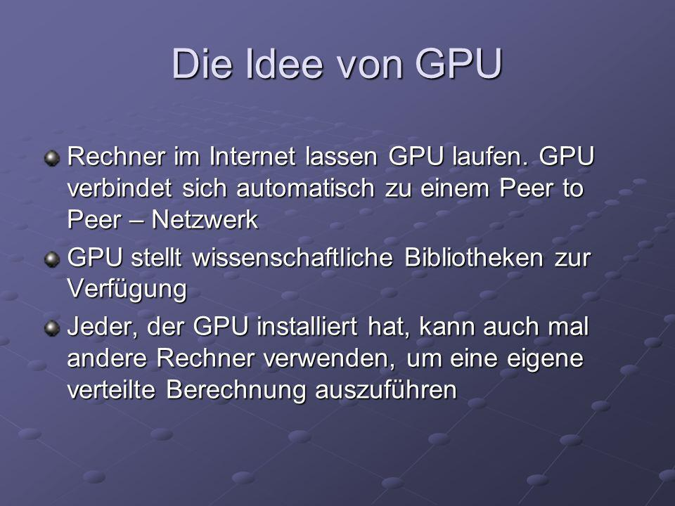 Die Idee von GPURechner im Internet lassen GPU laufen. GPU verbindet sich automatisch zu einem Peer to Peer – Netzwerk.