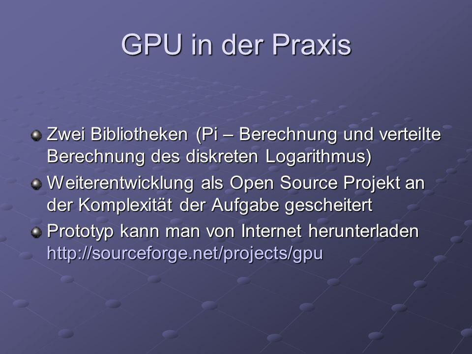 GPU in der Praxis Zwei Bibliotheken (Pi – Berechnung und verteilte Berechnung des diskreten Logarithmus)