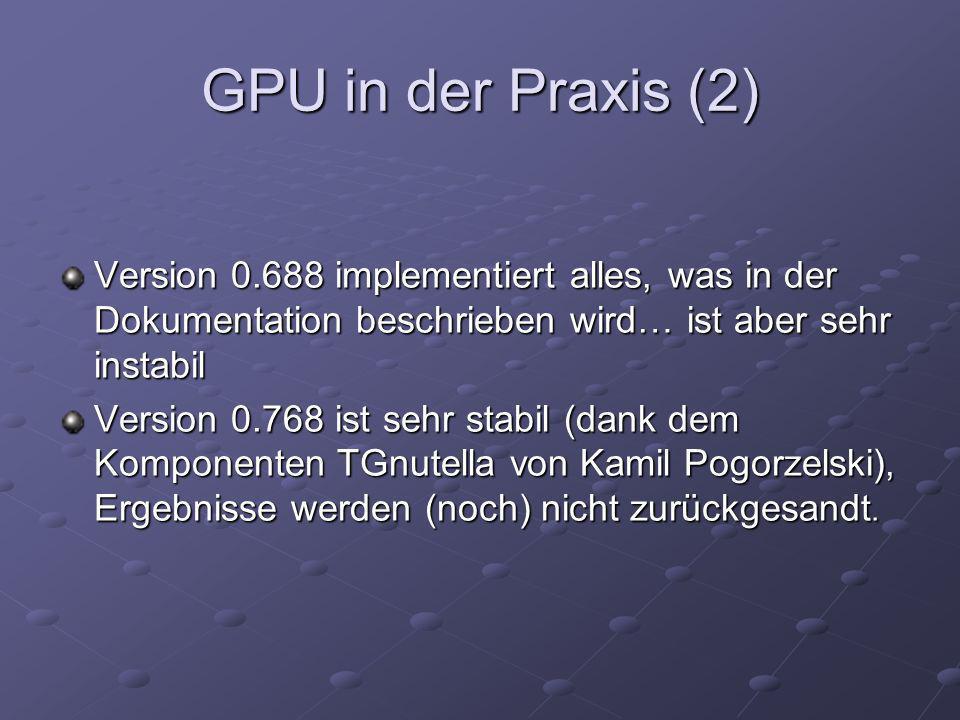 GPU in der Praxis (2)Version 0.688 implementiert alles, was in der Dokumentation beschrieben wird… ist aber sehr instabil.