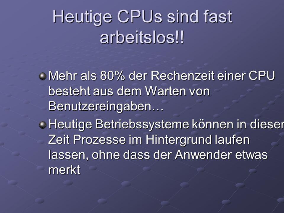 Heutige CPUs sind fast arbeitslos!!