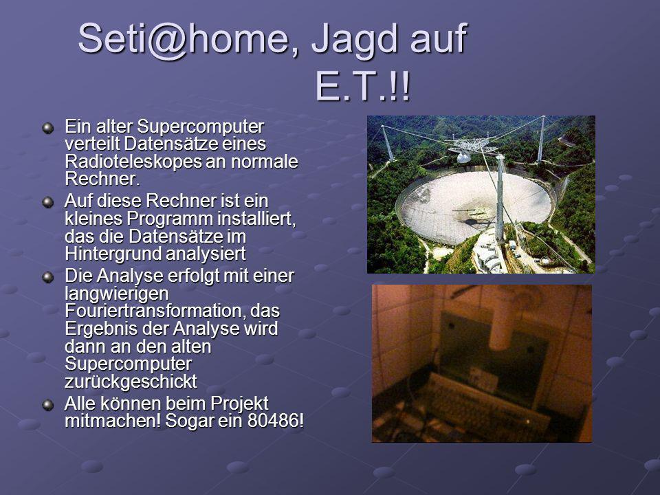Seti@home, Jagd auf E.T.!! Ein alter Supercomputer verteilt Datensätze eines Radioteleskopes an normale Rechner.