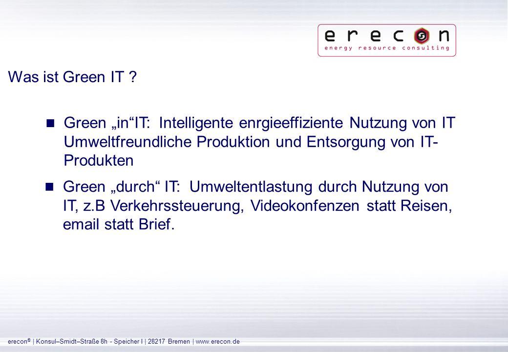"""Was ist Green IT Green """"in IT: Intelligente enrgieeffiziente Nutzung von IT Umweltfreundliche Produktion und Entsorgung von IT-Produkten."""
