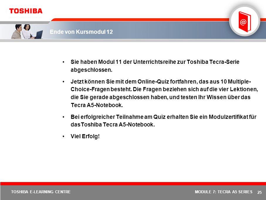 Ende von Kursmodul 12 Sie haben Modul 11 der Unterrichtsreihe zur Toshiba Tecra-Serie abgeschlossen.