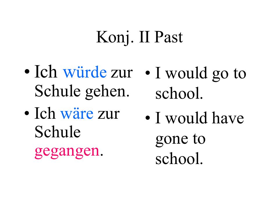 Ich würde zur Schule gehen.