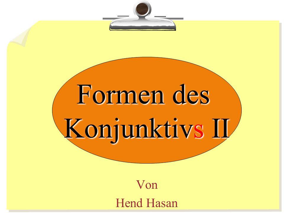Formen des Konjunktivs II Von Hend Hasan